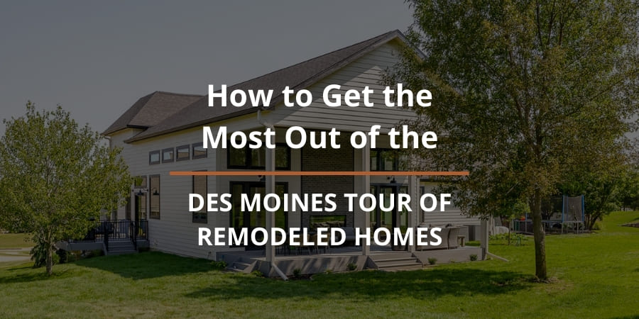 How to Get the Most Out of the Des Moines Tour of Remodeled Homes
